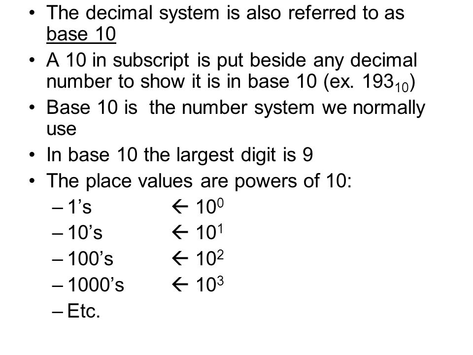 The decimal system is also referred to as base 10