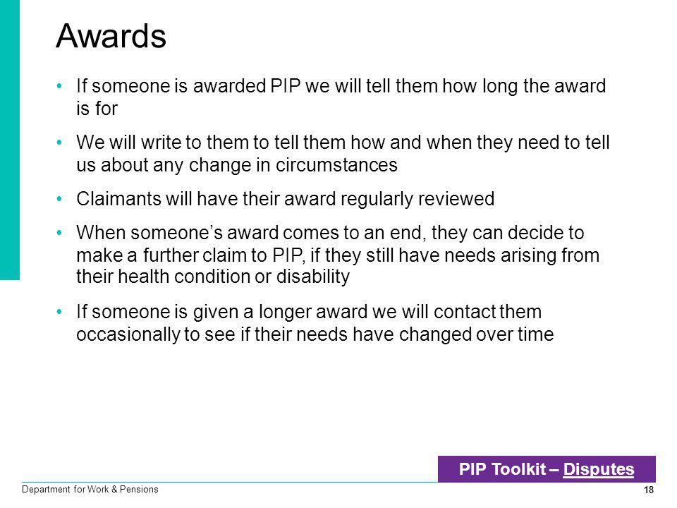 Awards If someone is awarded PIP we will tell them how long the award is for.
