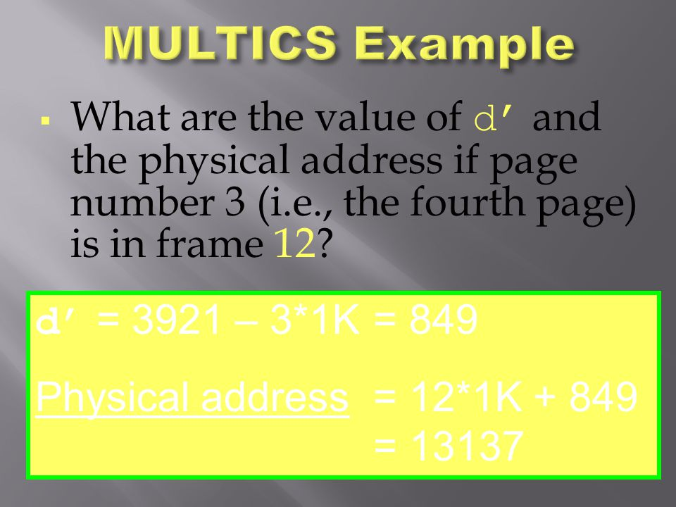 MULTICS Example What are the value of d' and the physical address if page number 3 (i.e., the fourth page) is in frame 12