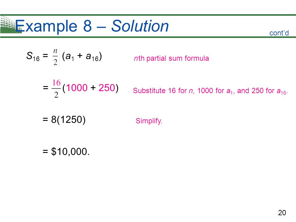 Example 8 – Solution S16 = (a1 + a16) = (1000 + 250) = 8(1250)