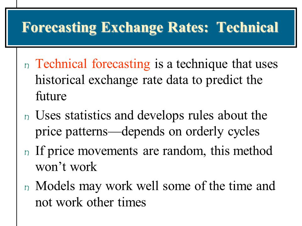 Forecasting Exchange Rates: Technical
