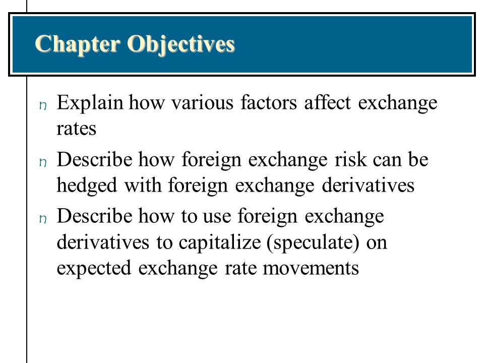 Chapter Objectives Explain how various factors affect exchange rates