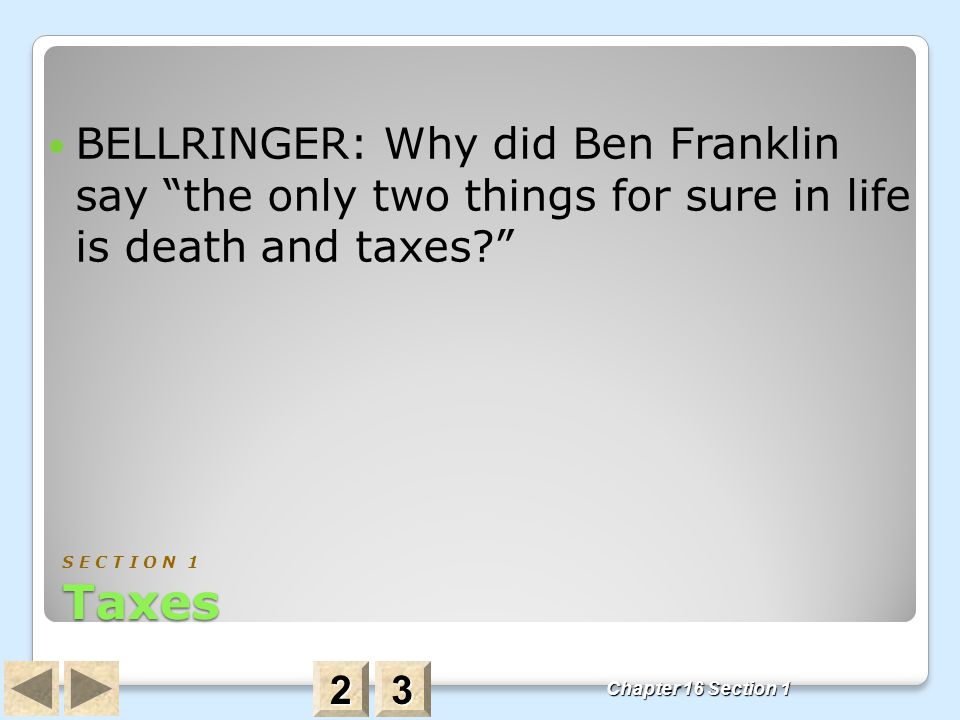 BELLRINGER: Why did Ben Franklin say the only two things for sure in life is death and taxes
