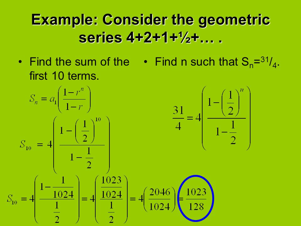 Example: Consider the geometric series 4+2+1+½+… .