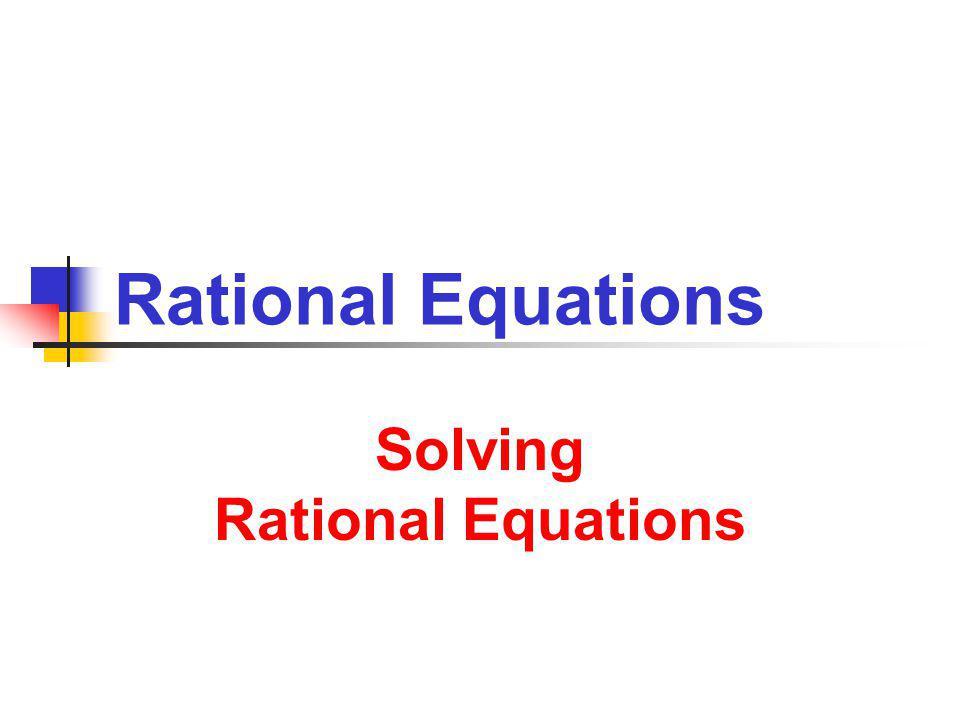 Solving Rational Equations Solving Rational Equations