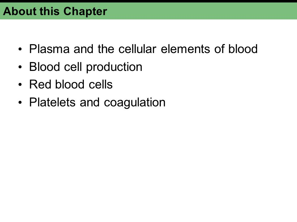 Plasma and the cellular elements of blood Blood cell production