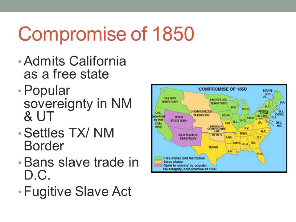 Compromise of 1850 Admits California as a free state