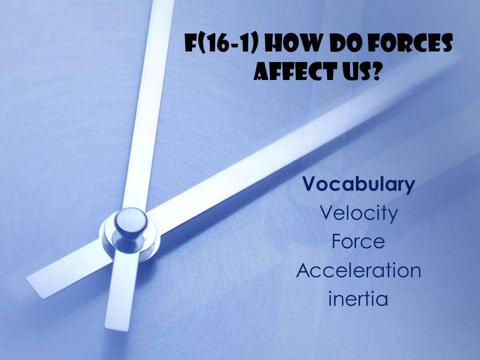 F(16-1) How do forces affect us