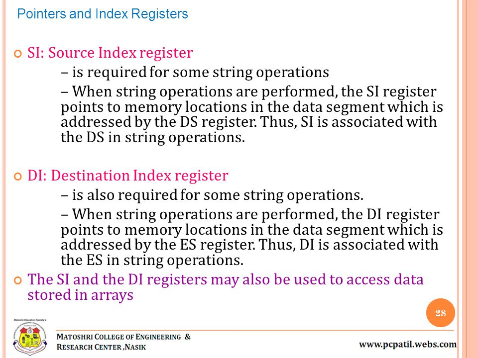 SI: Source Index register – is required for some string operations