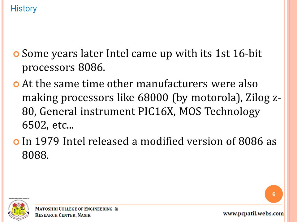 Some years later Intel came up with its 1st 16-bit processors 8086.