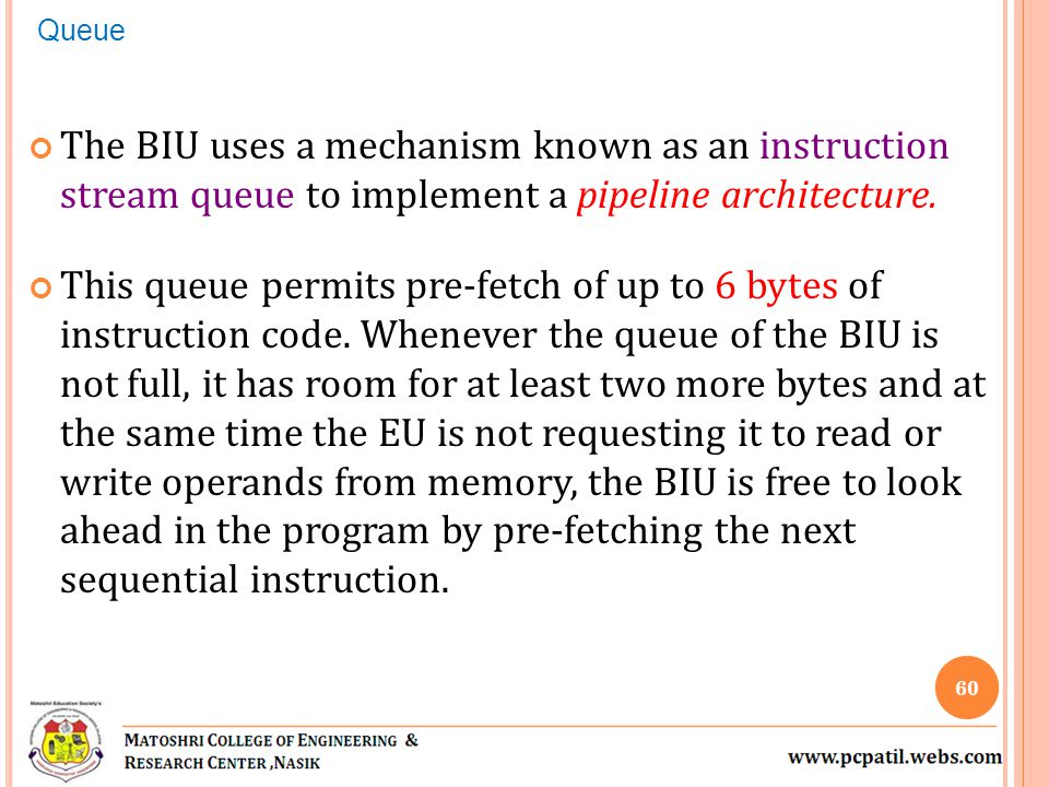 Queue The BIU uses a mechanism known as an instruction stream queue to implement a pipeline architecture.