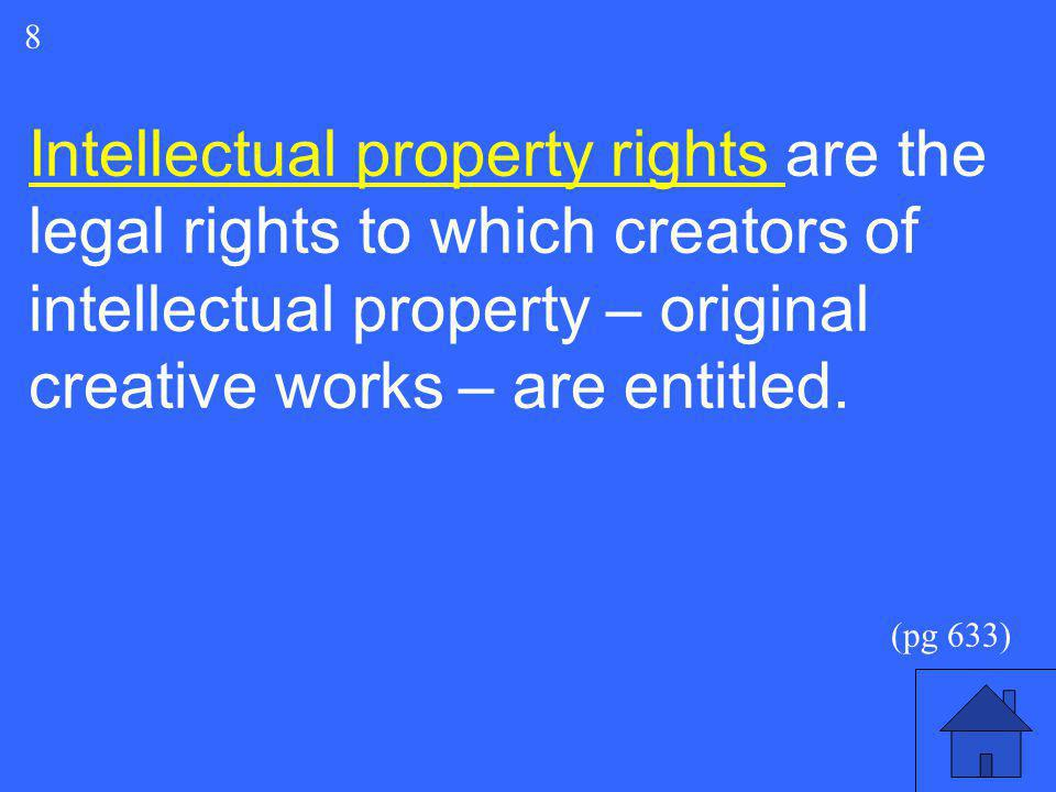 8 Intellectual property rights are the legal rights to which creators of intellectual property – original creative works – are entitled.