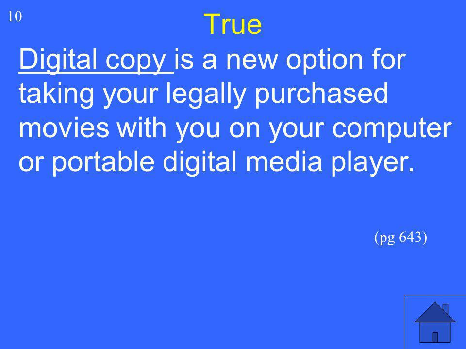 True 10. Digital copy is a new option for taking your legally purchased movies with you on your computer or portable digital media player.