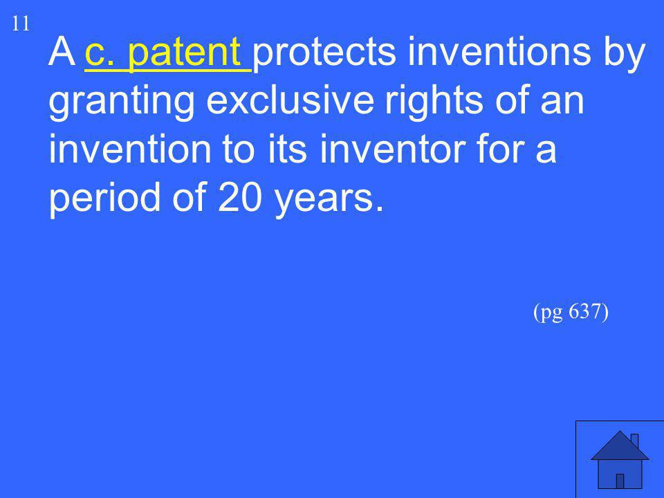 11 A c. patent protects inventions by granting exclusive rights of an invention to its inventor for a period of 20 years.