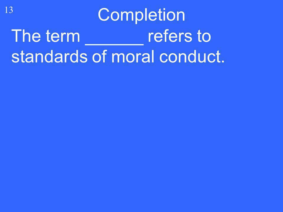The term ______ refers to standards of moral conduct.