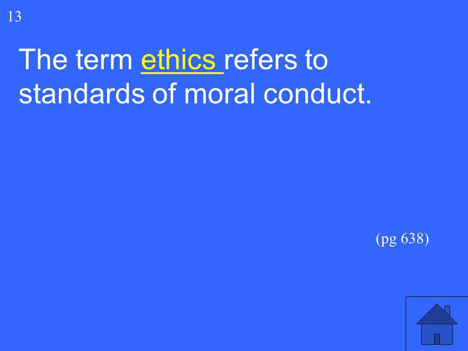 The term ethics refers to standards of moral conduct.