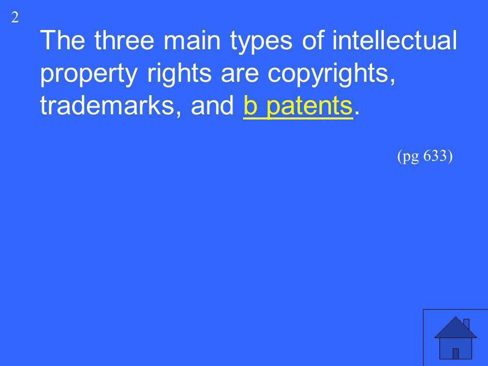 2 The three main types of intellectual property rights are copyrights, trademarks, and b patents.