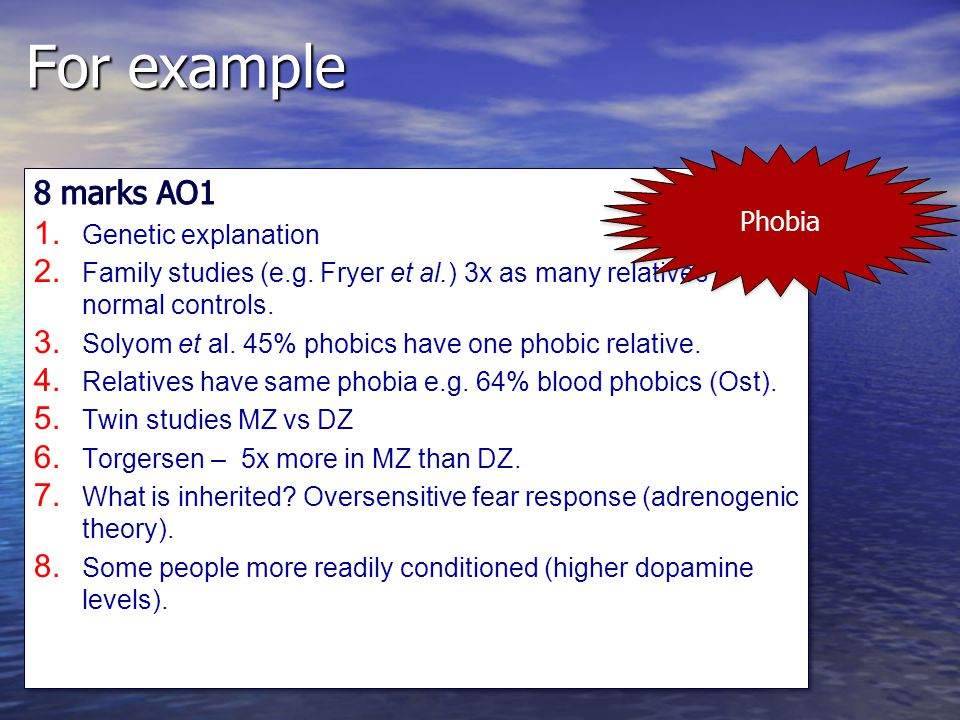 For example 8 marks AO1 Phobia Genetic explanation
