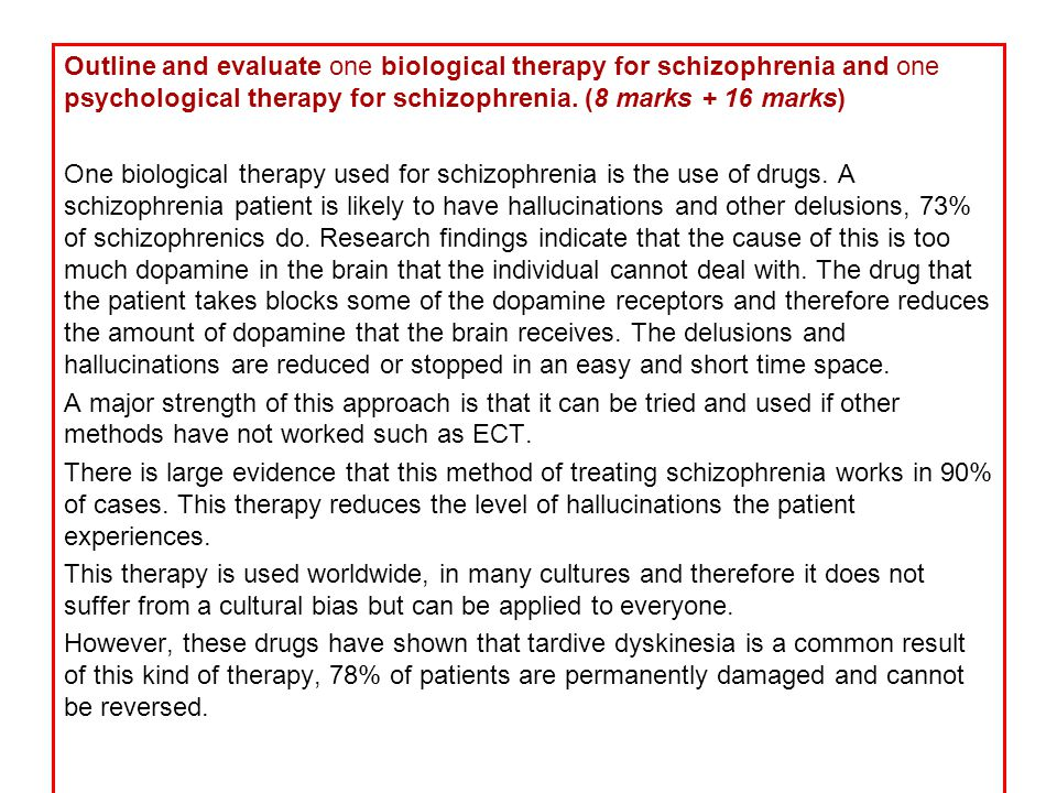 Outline and evaluate one biological therapy for schizophrenia and one psychological therapy for schizophrenia.