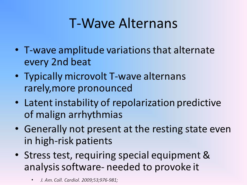 T-Wave Alternans T-wave amplitude variations that alternate every 2nd beat. Typically microvolt T-wave alternans rarely,more pronounced.