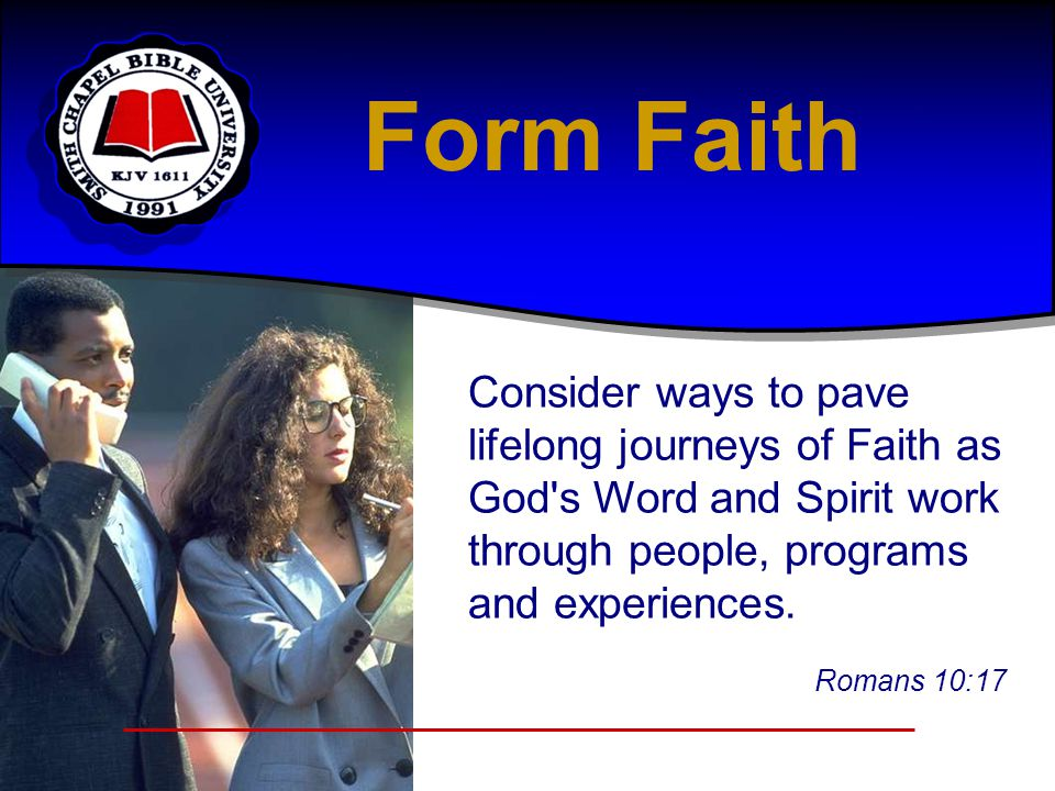 Form Faith Consider ways to pave lifelong journeys of Faith as God s Word and Spirit work through people, programs and experiences.