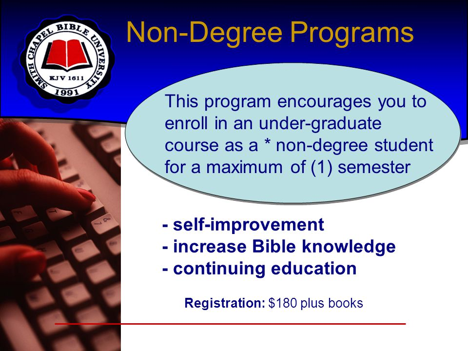 Non-Degree Programs This program encourages you to enroll in an under-graduate course as a * non-degree student for a maximum of (1) semester.