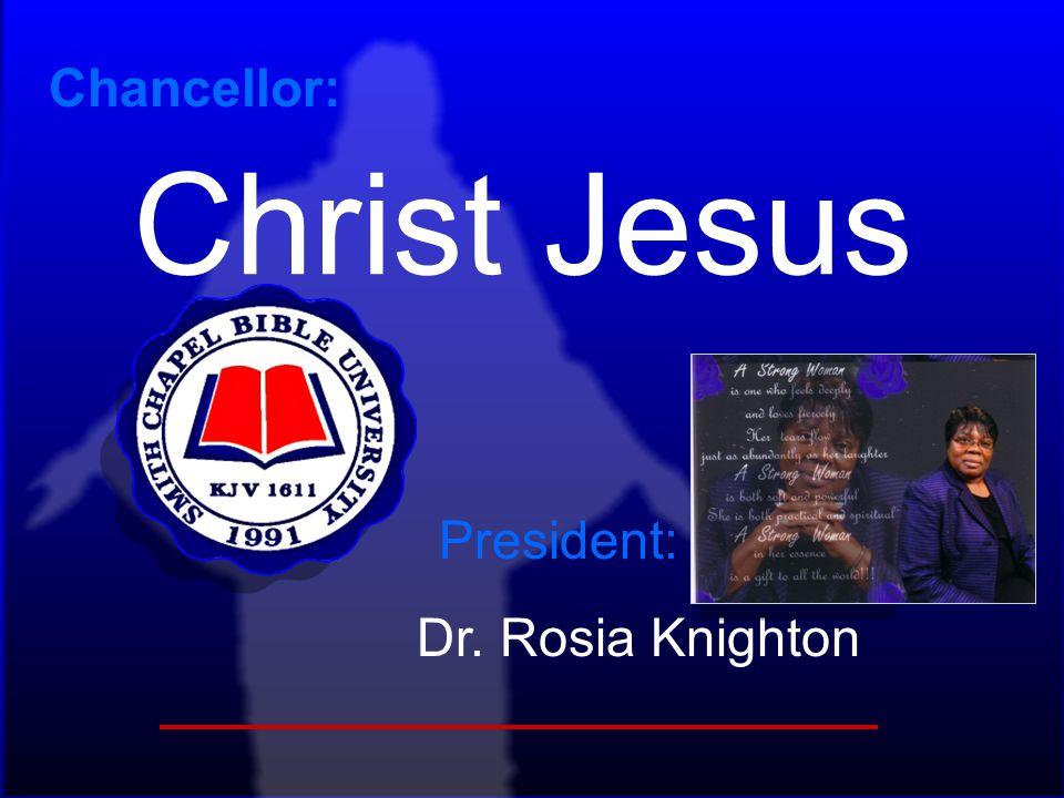 Chancellor: Christ Jesus President: Dr. Rosia Knighton