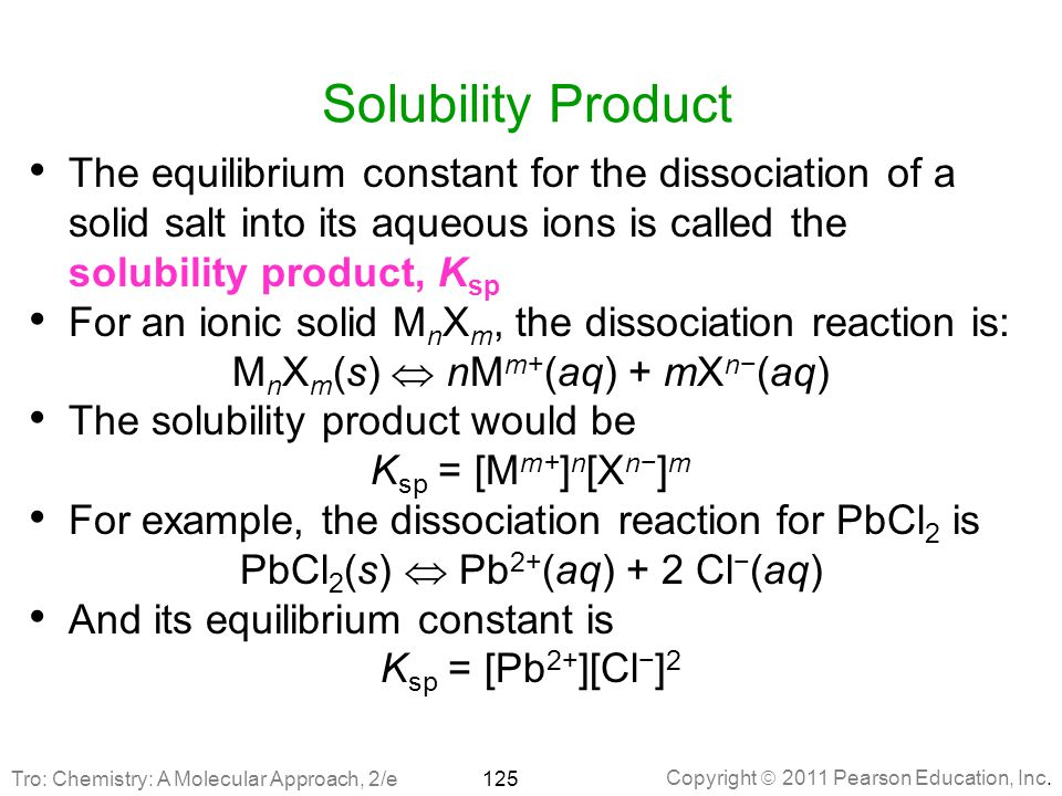 Solubility Product The equilibrium constant for the dissociation of a solid salt into its aqueous ions is called the solubility product, Ksp.