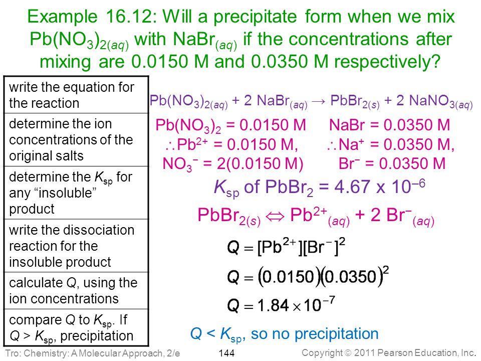 PbBr2(s)  Pb2+(aq) + 2 Br−(aq)