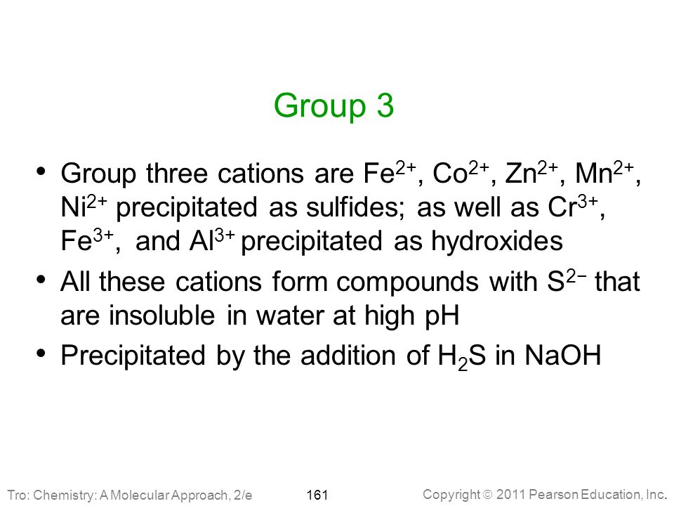 Group 3 Group three cations are Fe2+, Co2+, Zn2+, Mn2+, Ni2+ precipitated as sulfides; as well as Cr3+, Fe3+, and Al3+ precipitated as hydroxides.