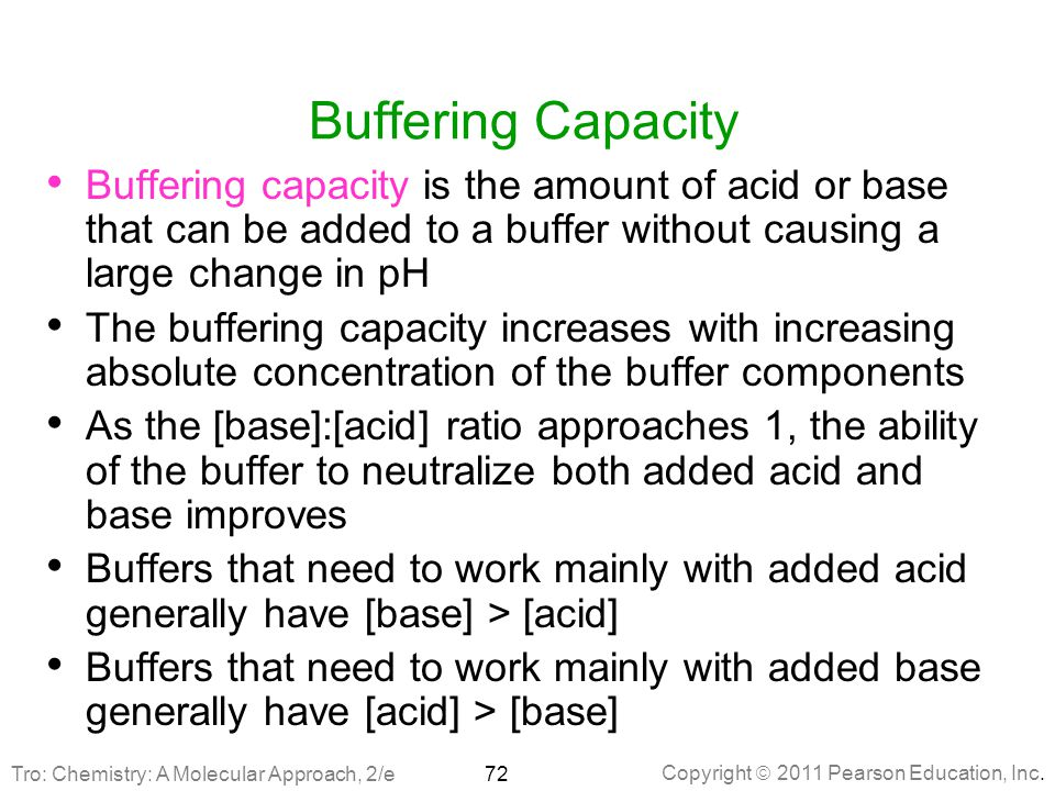 Buffering Capacity Buffering capacity is the amount of acid or base that can be added to a buffer without causing a large change in pH.