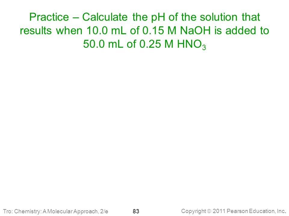 Practice – Calculate the pH of the solution that results when 10