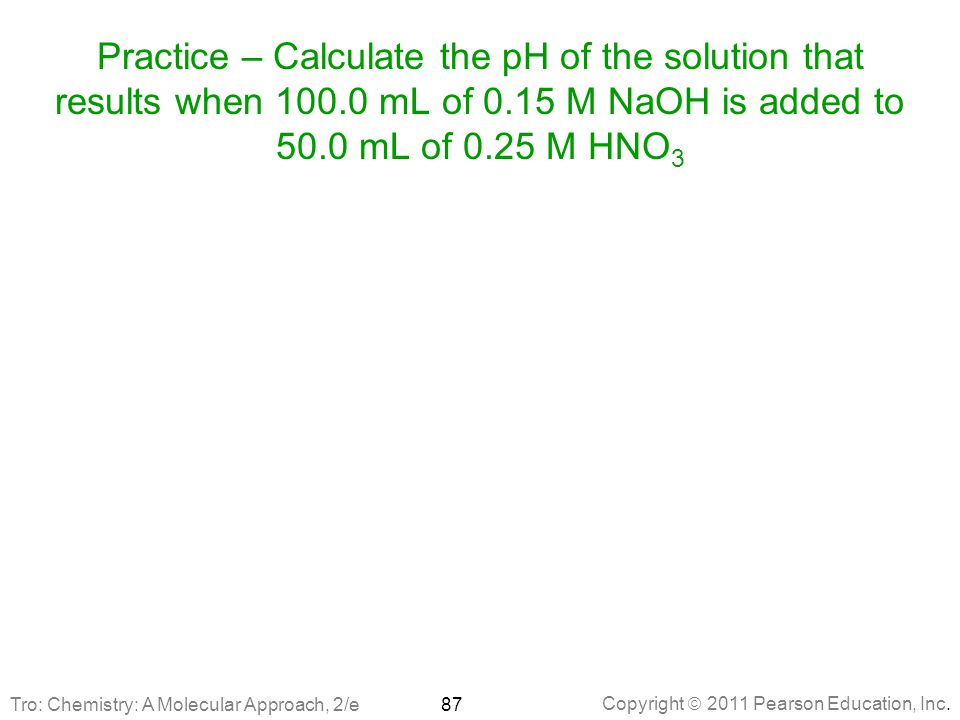 Practice – Calculate the pH of the solution that results when 100
