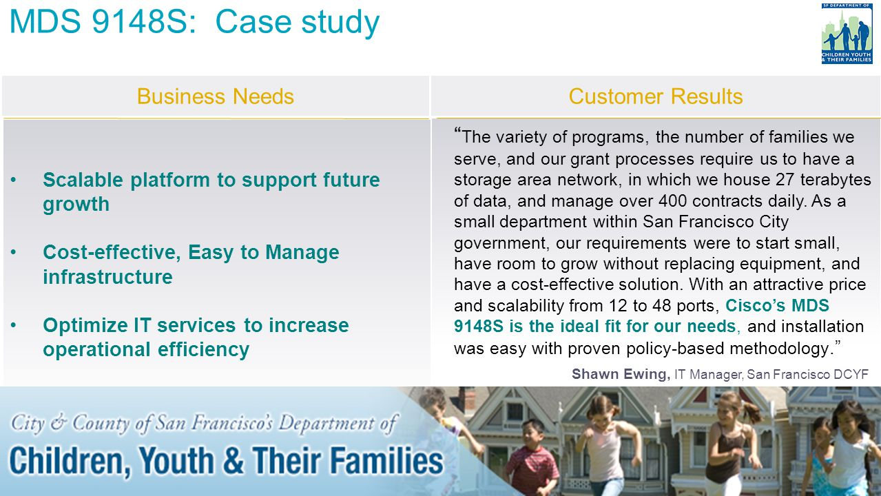 MDS 9148S: Case study Business Needs Customer Results