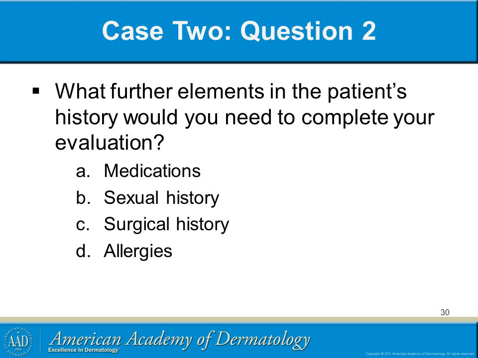 Case Two: Question 2 What further elements in the patient's history would you need to complete your evaluation