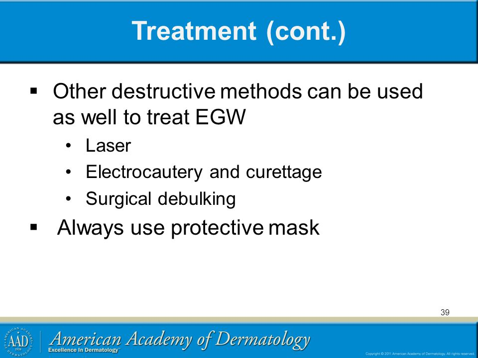 Treatment (cont.) Other destructive methods can be used as well to treat EGW. Laser. Electrocautery and curettage.