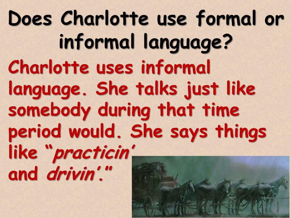 Does Charlotte use formal or informal language