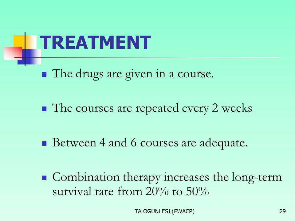 TREATMENT The drugs are given in a course.