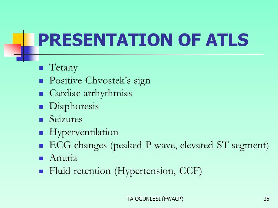 PRESENTATION OF ATLS Tetany Positive Chvostek's sign