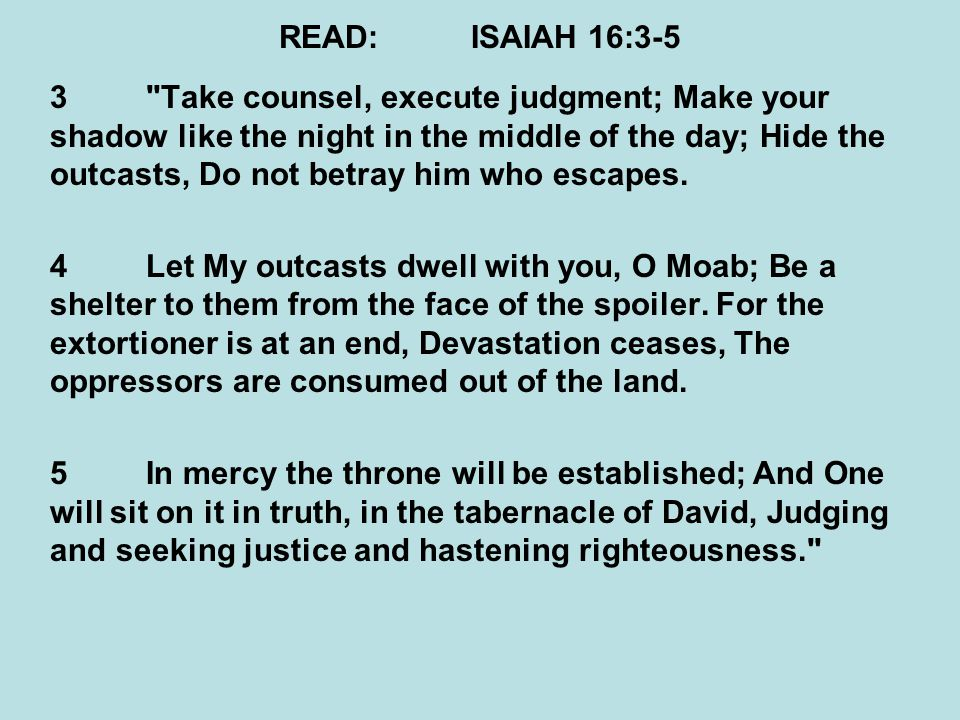 READ: ISAIAH 16:3-5