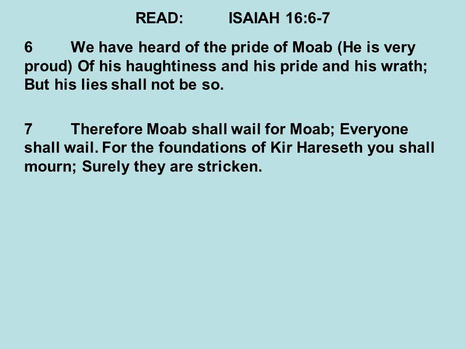 READ: ISAIAH 16:6-7
