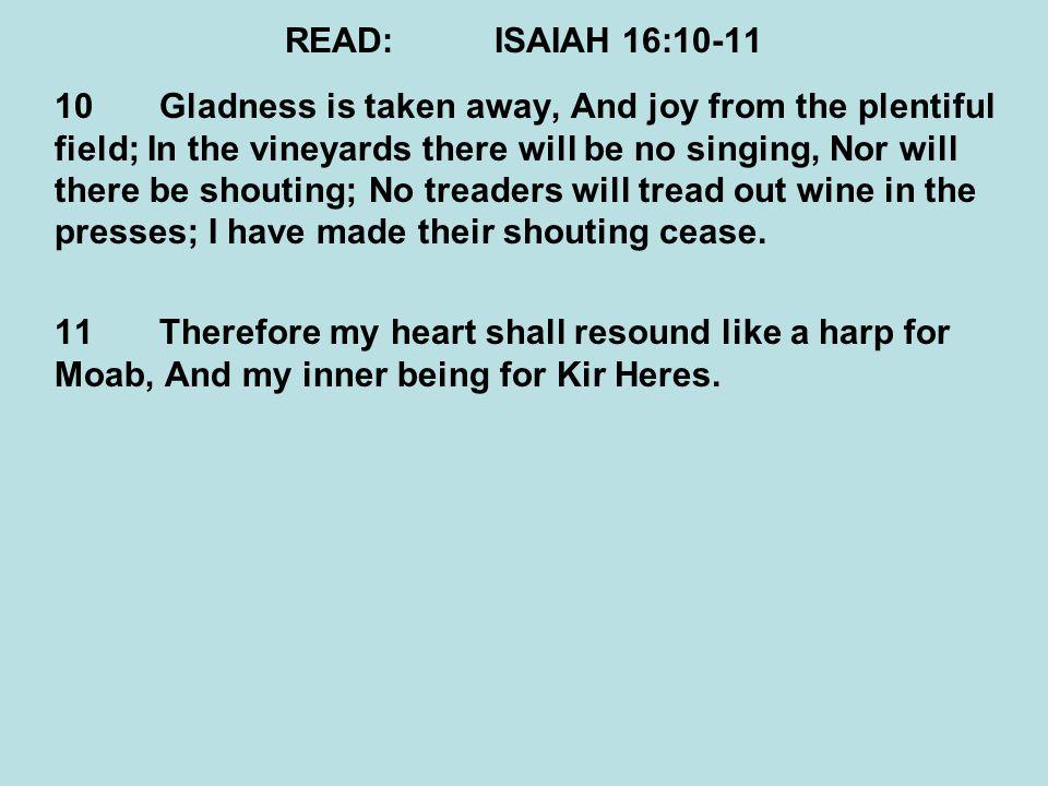 READ: ISAIAH 16:10-11