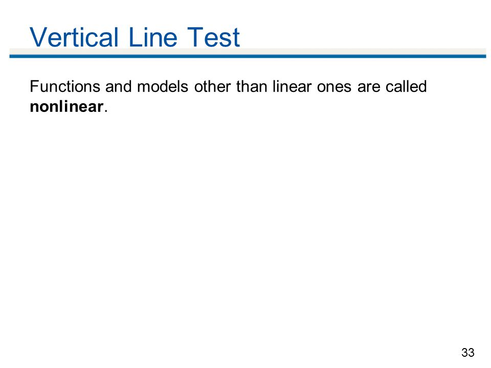 Vertical Line Test Functions and models other than linear ones are called nonlinear.