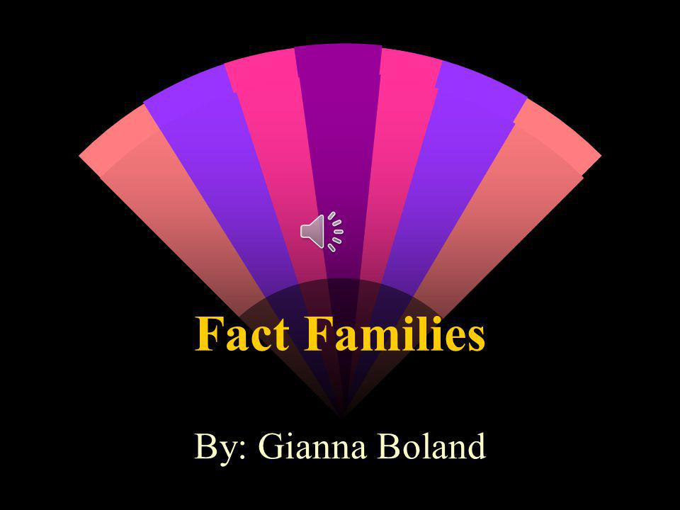 Fact Families By: Gianna Boland