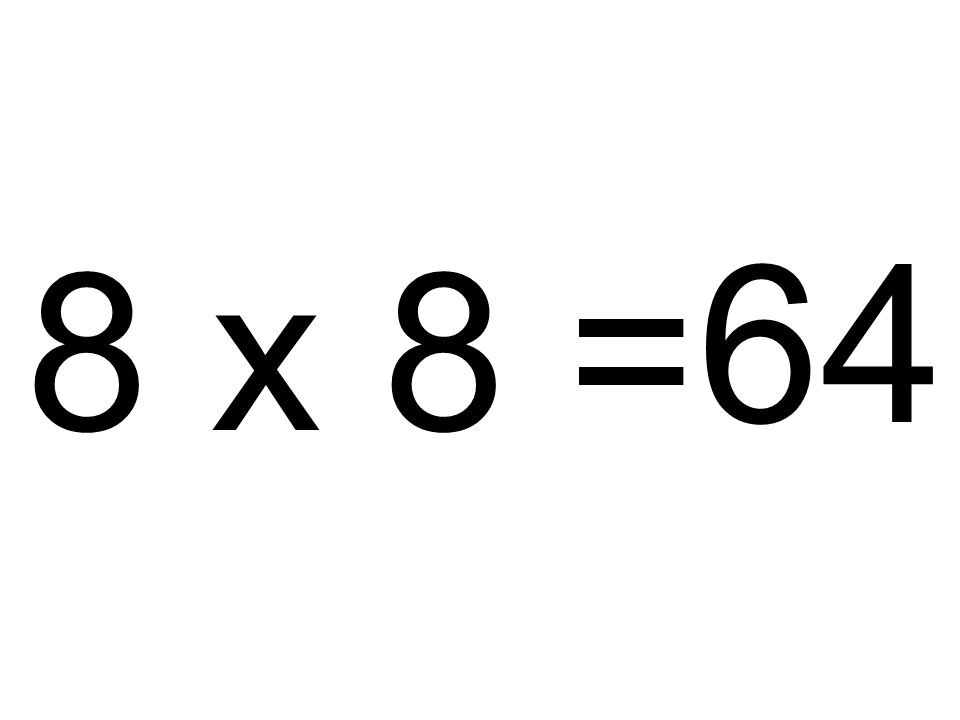 64 8 x 8 =