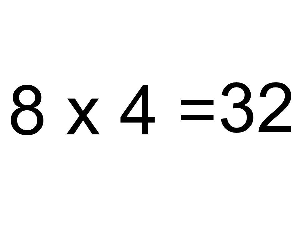 32 8 x 4 =