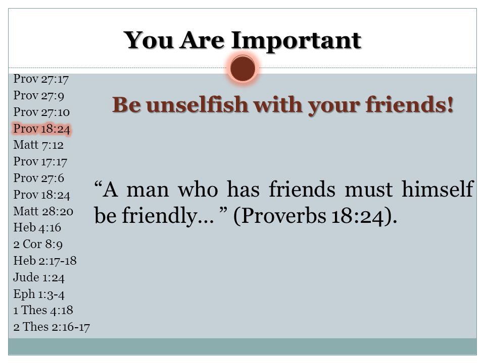 Be unselfish with your friends!