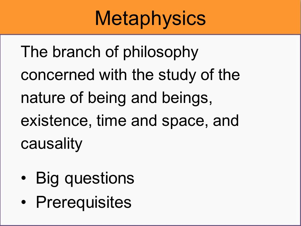 Metaphysics Big questions Prerequisites The branch of philosophy