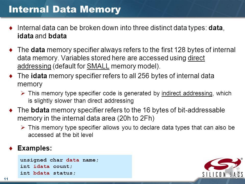 Internal Data Memory Internal data can be broken down into three distinct data types: data, idata and bdata.