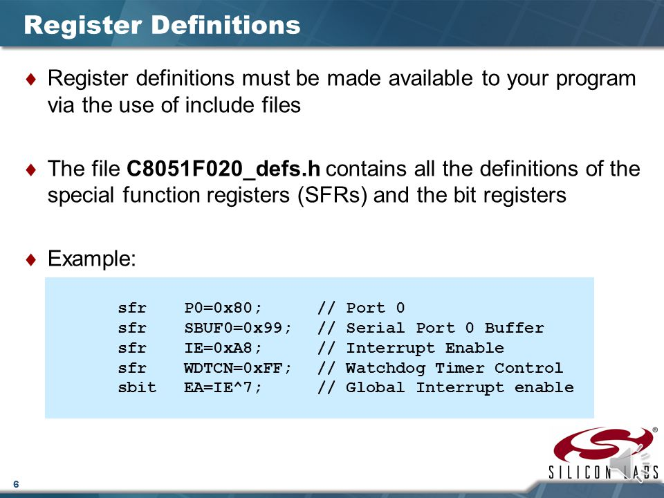 Register Definitions Register definitions must be made available to your program via the use of include files.